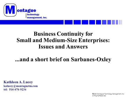 2005 Montague Technology Management, Inc. All Rights Reserved. Business Continuity for Small and Medium-Size Enterprises: Issues and Answers...and a short.