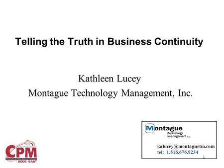 1 Kathleen Lucey Montague Technology Management, Inc. tel: 1.516.676.9234 Telling the Truth in Business Continuity.
