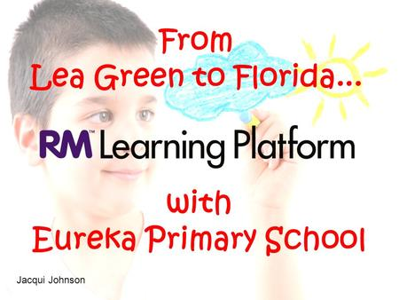 With Eureka Primary School From Lea Green to Florida... Jacqui Johnson.