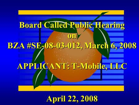 April 22, 2008 Board Called Public Hearing on BZA #SE-08-03-012, March 6, 2008 APPLICANT: T-Mobile, LLC.