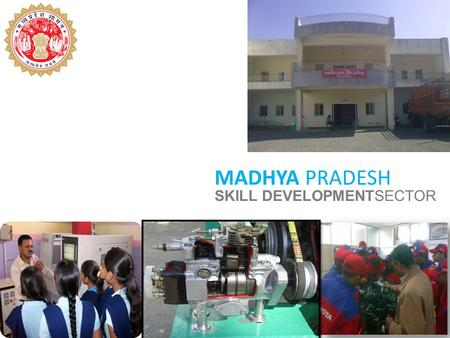 MADHYA PRADESH SKILL DEVELOPMENTSECTOR. About MADHYA PRADESH 1 Advantage MADHYA PRADESH 2 Opportunities in Skill at MP 4 Investment Facilitation & Incentives.