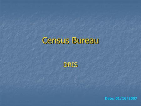 Census Bureau DRIS Date: 01/16/2007. 2Index Data Modeling Data Modeling Current Datafile Current Datafile Current Dataload Current Dataload Data Overlook.
