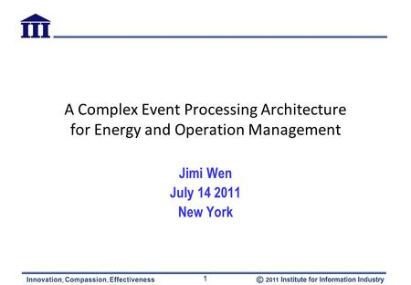 A Complex Event Processing Architecture for Energy and Operation Management Jimi Wen July 14 2011 New York 1.
