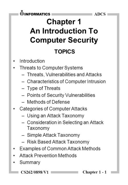Chapter 1 - 1 ADCS CS262/0898/V1 Chapter 1 An Introduction To Computer Security TOPICS Introduction Threats to Computer Systems –Threats, Vulnerabilities.