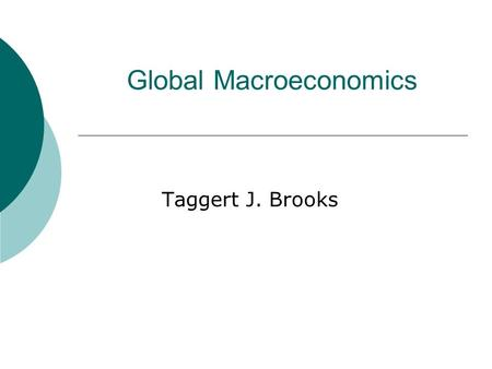 Global Macroeconomics Taggert J. Brooks. What is Economics? Economics is the study of the allocation of scarce resources in an attempt to satisfy unlimited.