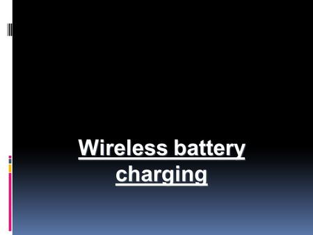 Wireless battery charging. Why? Patent No. 20030231001 Currently lots of electronics devices such as Laptops, mobile phones are a necessity Cables or.
