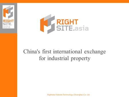 China's first international exchange for industrial property Rightsite Website Technology (Shanghai) Co. Ltd.