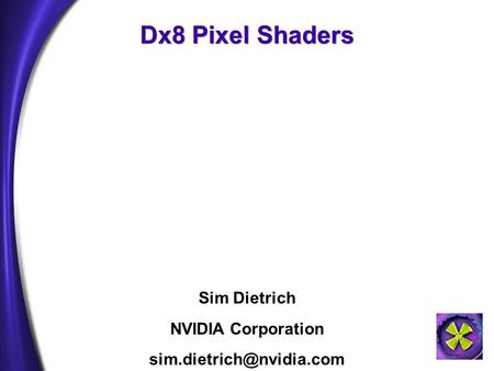 Dx8 Pixel Shaders Sim Dietrich NVIDIA Corporation