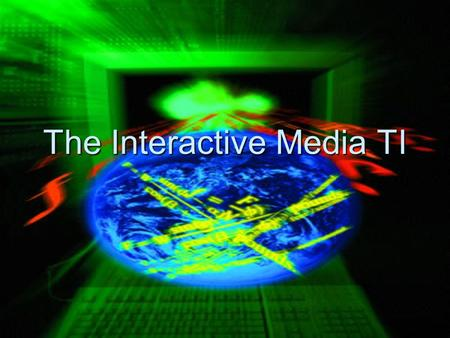 The Interactive Media TI. Web Master From the interactive media cluster From the interactive media cluster offers this career offers this career Skills.