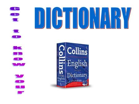DICTIONARY Get to know your.