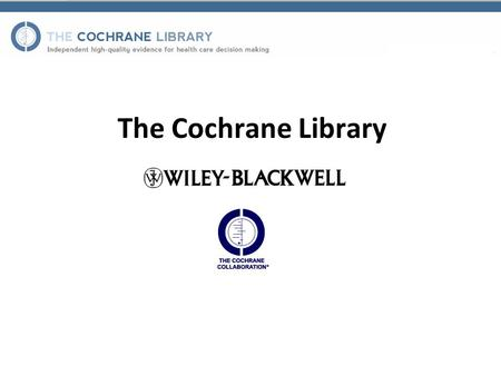 The Cochrane Library. What is The Cochrane Library? The Cochrane Library offers high-quality evidence for health care decision making www.thecochranelibrary.com.