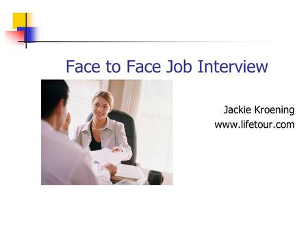 Face to Face Job Interview Jackie Kroening www.lifetour.com.