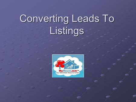 Converting Leads To Listings Overview of Presentation Preparing to handle the lead Staying organized when receiving a lead Introductory activity for.