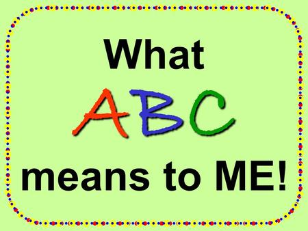 What ABC means to ME!.