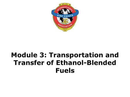 Module 3: Transportation and Transfer of Ethanol-Blended Fuels