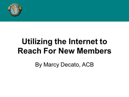Utilizing the Internet to Reach For New Members By Marcy Decato, ACB.