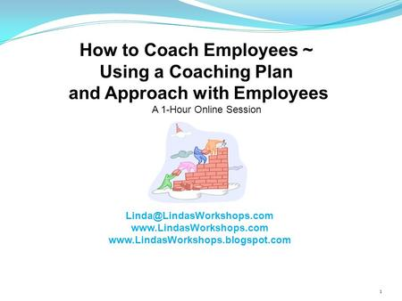 How to Coach Employees ~ Using a Coaching Plan and Approach with Employees A 1-Hour Online Session