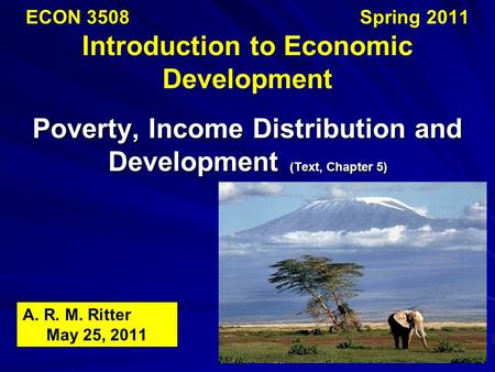 ECON 3508 			 Spring 2011 Introduction to Economic Development Poverty, Income Distribution and Development (Text, Chapter 5) A. R. M.