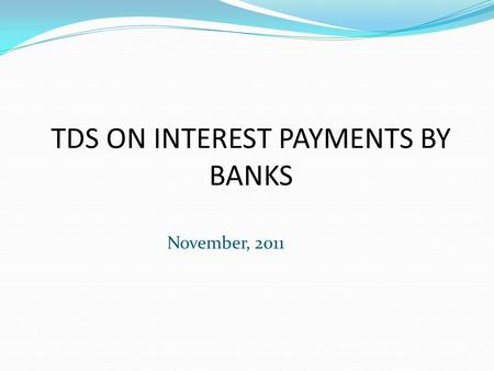 TDS ON INTEREST PAYMENTS BY BANKS November, 2011.