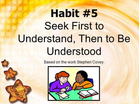 Habit #5 Seek First to Understand, Then to Be Understood