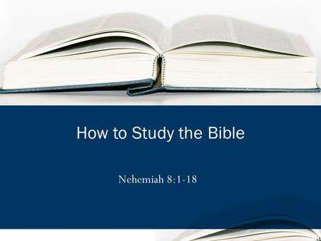 Nehemiah 8:1-18 How to Study the Bible. Eusebius heard of one whose eyes were burned, but could recite the Scriptures from memory.