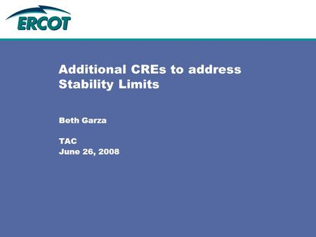 Additional CREs to address Stability Limits Beth Garza TAC June 26, 2008.