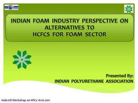 Indo-US Workshop on HFCs 18-02-2011. Incorporated in the year : 1991 Number of Members : 250 Headquartered at : New Delhi Category of Members : Individual,