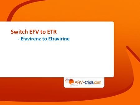 Switch EFV to ETR - Efavirenz to Etravirine. Efavirenz to Etravirine switch in patients with CNS adverse events Waters L, AIDS 2011;25:65-71 Design Endpoints.
