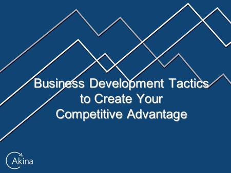 Business Development Tactics to Create Your Competitive Advantage.