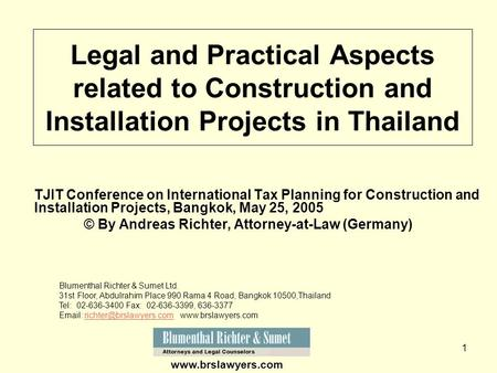 1 TJIT Conference on International Tax Planning for Construction and Installation Projects, Bangkok, May 25, 2005 © By Andreas Richter, Attorney-at-Law.