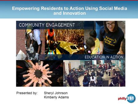 Empowering Residents to Action Using Social Media and Innovation Presented by: Sheryl Johnson Kimberly Adams.