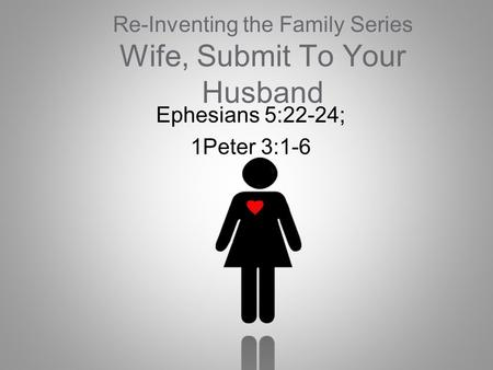 Re-Inventing the Family Series Wife, Submit To Your Husband