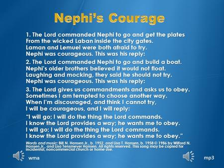 Nephi's Courage 1. The Lord commanded Nephi to go and get the plates