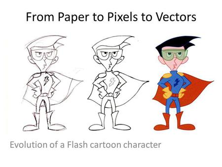 From Paper to Pixels to Vectors Evolution of a Flash cartoon character.