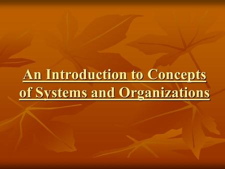 An Introduction to Concepts of Systems and Organizations.