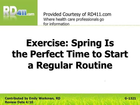 Exercise: Spring Is the Perfect Time to Start a Regular Routine Provided Courtesy of RD411.com Where health care professionals go for information G-1321Contributed.