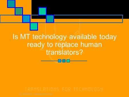 © 2000 XTRA Translation Services Is MT technology available today ready to replace human translators?