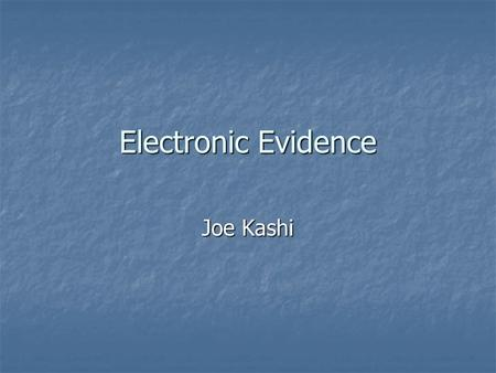Electronic Evidence Joe Kashi. Todays Program Types of Electronically stored information Types of Electronically stored information Accessibility and.