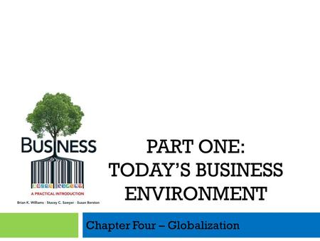 Chapter Four – Globalization PART ONE: TODAYS BUSINESS ENVIRONMENT.