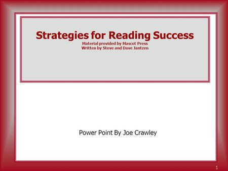 Teaching... Learning... Leading... 1 Strategies for Reading Success Material provided by Mascot Press Written by Steve and Dave Jantzen Power Point By.