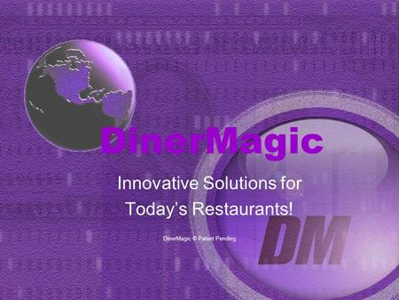 DinerMagic Innovative Solutions for Todays Restaurants! DinerMagic © Patent Pending.