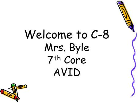 Welcome to C-8 Mrs. Byle 7 th Core AVID. AVID Advancement Via Individual Determination Students will work on skills and strategies to create the goal.