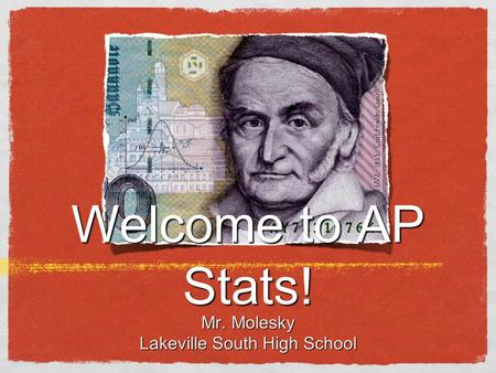 Welcome to AP Stats! Mr. Molesky Lakeville South High School.