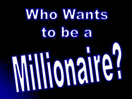 Who Wants to be a Millionaire? Adapted from TCEA 2002