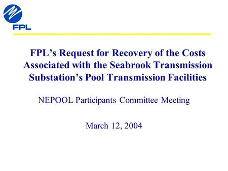 FPLs Request for Recovery of the Costs Associated with the Seabrook Transmission Substations Pool Transmission Facilities NEPOOL Participants Committee.