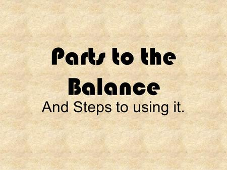 Parts to the Balance And Steps to using it.. PARTS OF THE BALANCE 1.Zero Scale 2.Pointer 3.LEFT Pan 4.RIGHT Pan 5.Small Gram Scale.