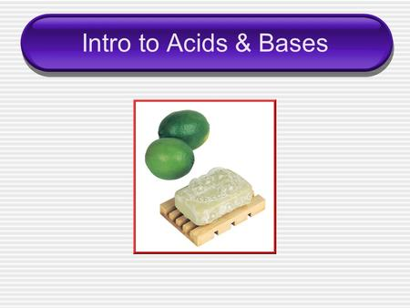 Intro to Acids & Bases.
