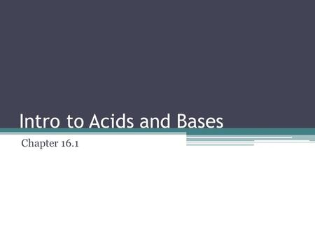 Intro to Acids and Bases Chapter 16.1. Properties of Acids and Bases Acids and bases have a variety of properties that help us differentiate between them.