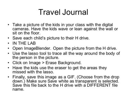 Travel Journal Take a picture of the kids in your class with the digital cameras. Have the kids wave or lean against the wall or sit on the floor. Save.