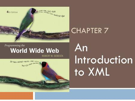 Chapter 7 An Introduction to XML.